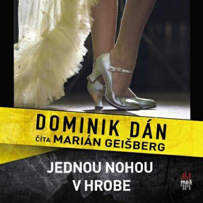 Dominik Dán - Jednou nohou v hrobe (audiokniha)