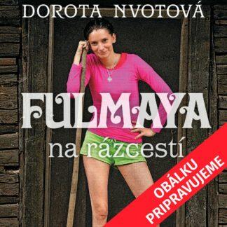 Dorota Nvotová - Fulmaya na rázcestí - Audiokniha - Obálku pripravujeme