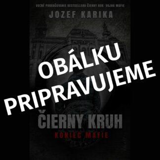 Jozef Karika - Čierny kruh: Koniec mafie - Audiokniha - Obálku pripravujeme