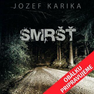 Audiokniha Smršť - Jozef Karika - Obálku pripravujeme