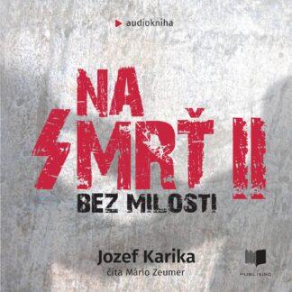 Audiokniha Na Smrť II (Bez Milosti) - Jozef Karika