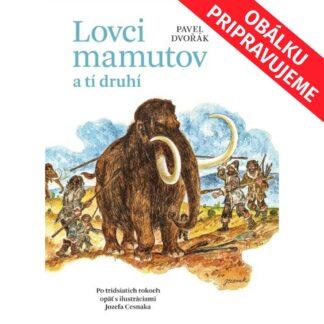 Pavel Dvořák - Lovci mamutov a tí druhí - Audiokniha - Obálku pripravujeme