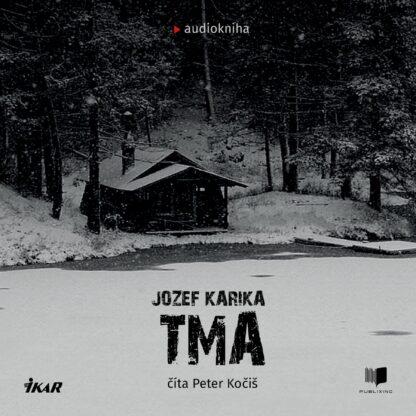 Jozef Karika - Tma - Audiokniha